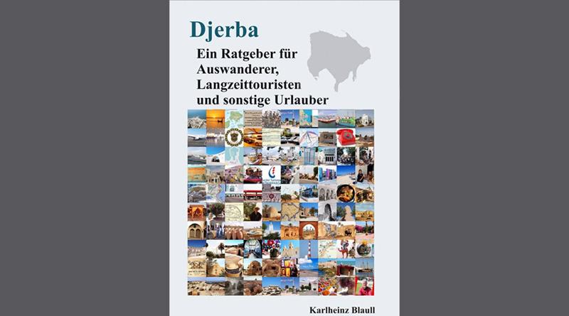Djerba - Ein Ratgeber für Auswanderer, Langzeittouristen und sonstige Urlauber von Karlheinz Blaull